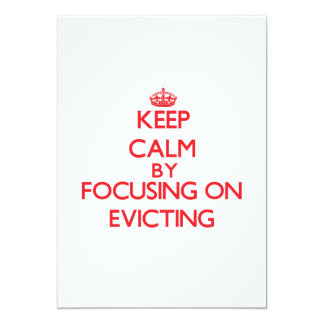 Keep Calm by focusing on EVICTING 5x7 Paper Invitation Card