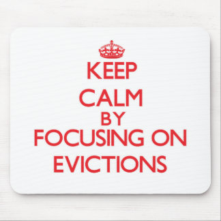 Keep Calm by focusing on EVICTIONS Mousepads