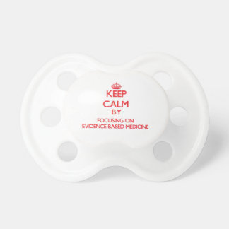 Keep Calm by focusing on EVIDENCE BASED MEDICINE Pacifier
