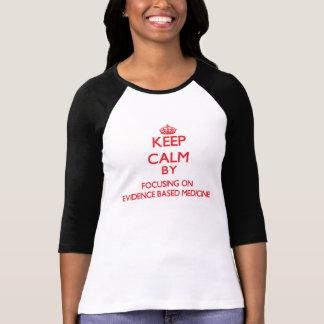 Keep Calm by focusing on EVIDENCE BASED MEDICINE Tshirts