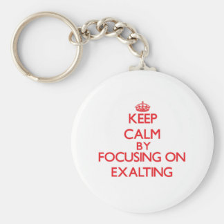 Keep Calm by focusing on EXALTING Key Chain