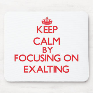 Keep Calm by focusing on EXALTING Mouse Pad