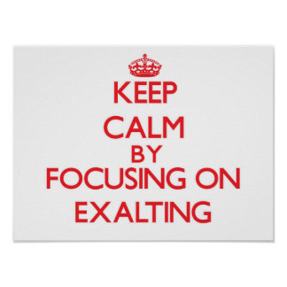 Keep Calm by focusing on EXALTING Poster