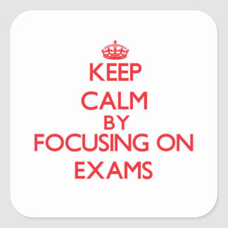 Keep Calm by focusing on EXAMS Square Sticker