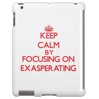 Keep Calm by focusing on EXASPERATING