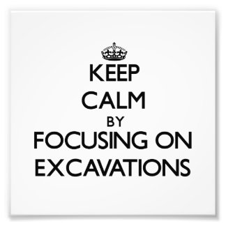 Keep Calm by focusing on EXCAVATIONS Photographic Print