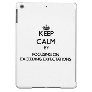 Keep Calm by focusing on EXCEEDING EXPECTATIONS iPad Air Cover