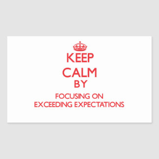 Keep Calm by focusing on EXCEEDING EXPECTATIONS Rectangle Stickers