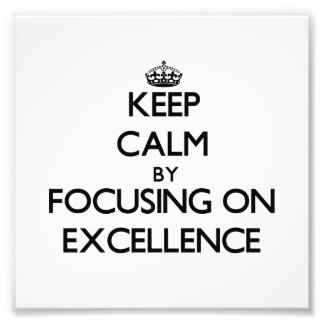 Keep Calm by focusing on EXCELLENCE Photo Print