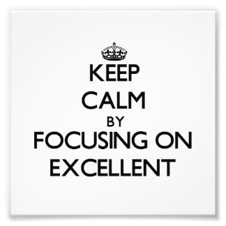 Keep Calm by focusing on Excellent Art Photo
