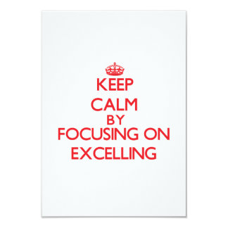 """Keep Calm by focusing on EXCELLING 3.5"""" X 5"""" Invitation Card"""