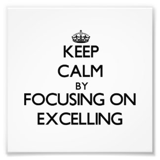 Keep Calm by focusing on EXCELLING Photo
