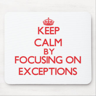 Keep Calm by focusing on EXCEPTIONS Mousepad