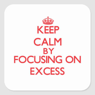 Keep Calm by focusing on EXCESS Square Sticker