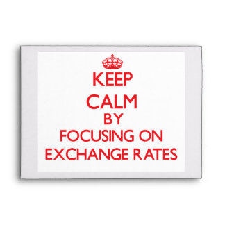 Keep Calm by focusing on EXCHANGE RATES Envelopes