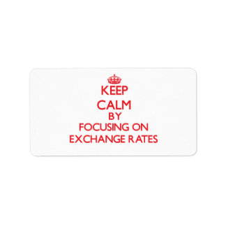 Keep Calm by focusing on EXCHANGE RATES Address Label