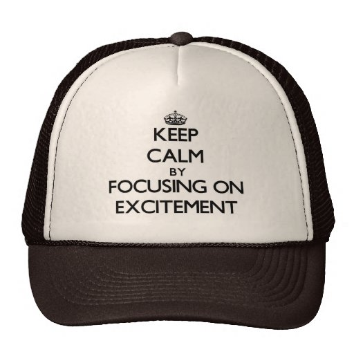 Keep Calm by focusing on EXCITEMENT Mesh Hats