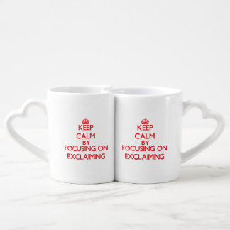 Keep Calm by focusing on EXCLAIMING Couples' Coffee Mug Set