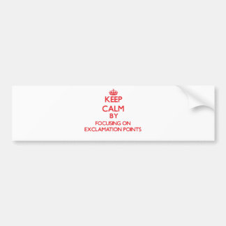 Keep Calm by focusing on EXCLAMATION POINTS Bumper Sticker