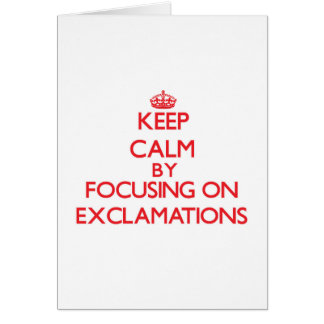 Keep Calm by focusing on EXCLAMATIONS Cards