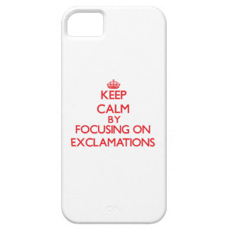 Keep Calm by focusing on EXCLAMATIONS Case For iPhone 5/5S