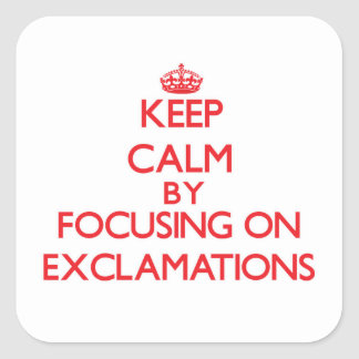 Keep Calm by focusing on EXCLAMATIONS Square Stickers