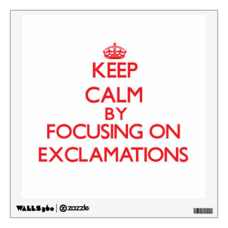 Keep Calm by focusing on EXCLAMATIONS Room Sticker