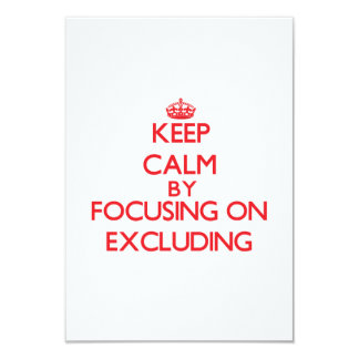 Keep Calm by focusing on EXCLUDING 3.5x5 Paper Invitation Card