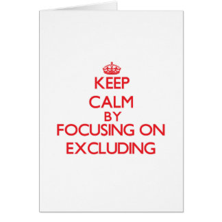 Keep Calm by focusing on EXCLUDING Greeting Card