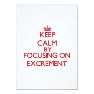 Keep Calm by focusing on EXCREMENT 5x7 Paper Invitation Card