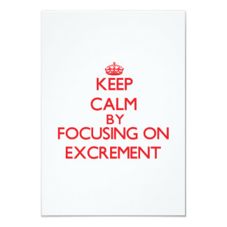 Keep Calm by focusing on EXCREMENT 3.5x5 Paper Invitation Card