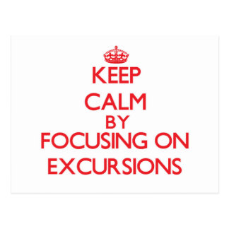 Keep Calm by focusing on EXCURSIONS Postcard