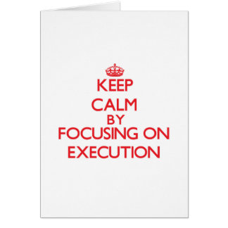 Keep Calm by focusing on EXECUTION Greeting Card