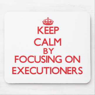 Keep Calm by focusing on EXECUTIONERS Mouse Pad