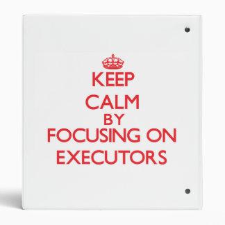 Keep Calm by focusing on EXECUTORS Vinyl Binders