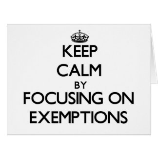 Keep Calm by focusing on EXEMPTIONS Greeting Cards