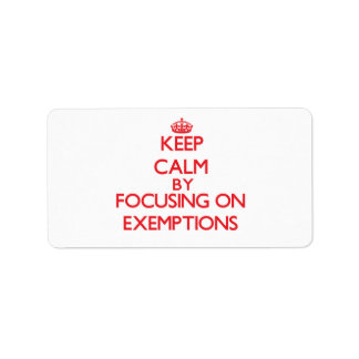 Keep Calm by focusing on EXEMPTIONS Personalized Address Labels