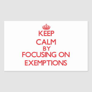 Keep Calm by focusing on EXEMPTIONS Rectangle Sticker