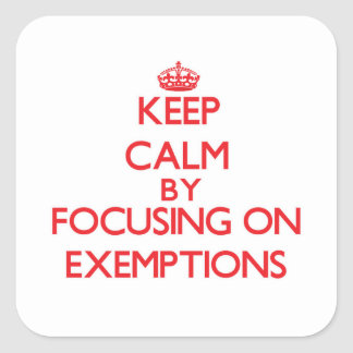 Keep Calm by focusing on EXEMPTIONS Stickers