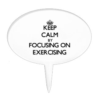 Keep Calm by focusing on EXERCISING Cake Pick