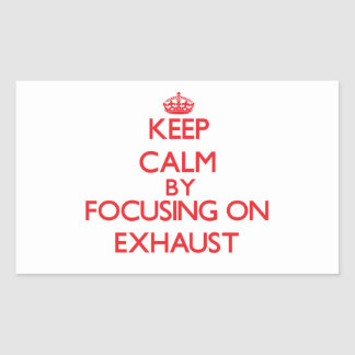 Keep Calm by focusing on EXHAUST Sticker