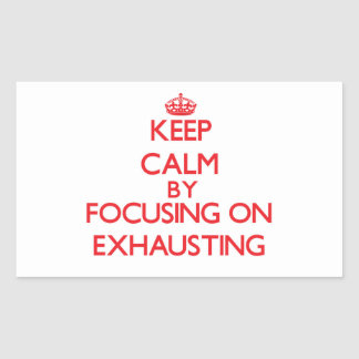 Keep Calm by focusing on EXHAUSTING Rectangular Sticker