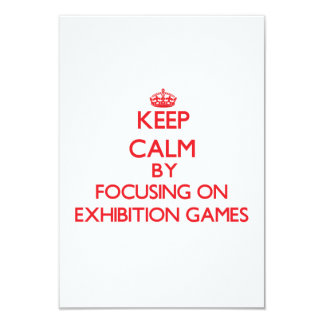 Keep Calm by focusing on EXHIBITION GAMES 3.5x5 Paper Invitation Card