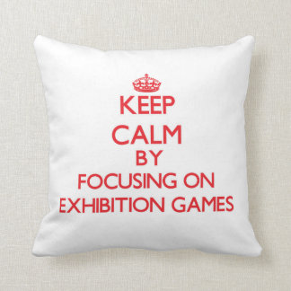 Keep Calm by focusing on EXHIBITION GAMES Pillow