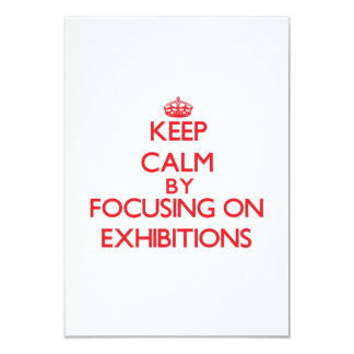 Keep Calm by focusing on EXHIBITIONS 3.5x5 Paper Invitation Card