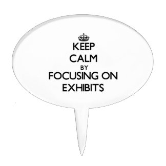 Keep Calm by focusing on EXHIBITS Cake Picks