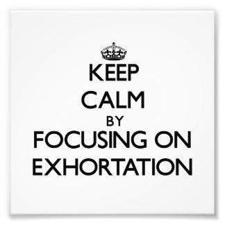 Keep Calm by focusing on EXHORTATION Art Photo