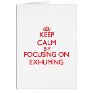 Keep Calm by focusing on EXHUMING Greeting Card