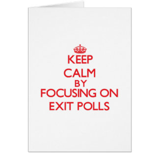 Keep Calm by focusing on EXIT POLLS Card