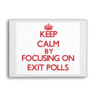 Keep Calm by focusing on EXIT POLLS Envelope
